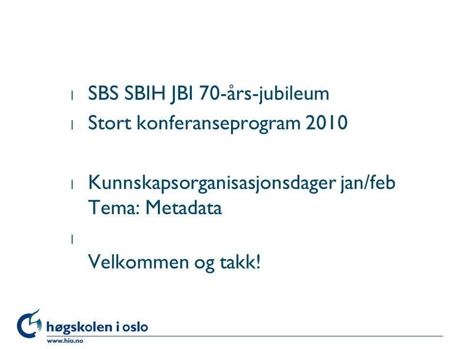 l SBS SBIH JBI 70-års-jubileum l Stort konferanseprogram 2010 l Kunnskapsorganisasjonsdager jan/feb Tema: Metadata l Velkommen og takk!
