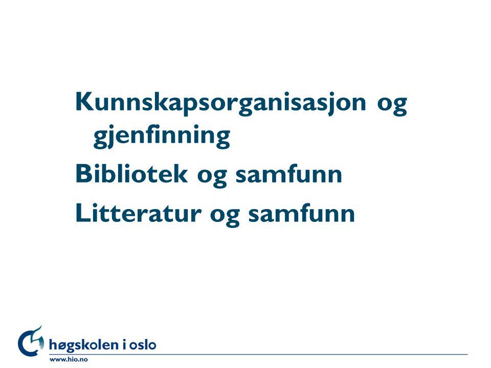 Kunnskapsorganisasjon og gjenfinning Bibliotek og samfunn Litteratur og samfunn