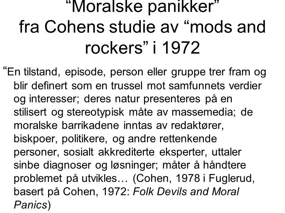 """""""Moralske panikker"""" fra Cohens studie av """"mods and rockers"""" i 1972 """" En tilstand, episode, person eller gruppe trer fram og blir definert som en truss"""