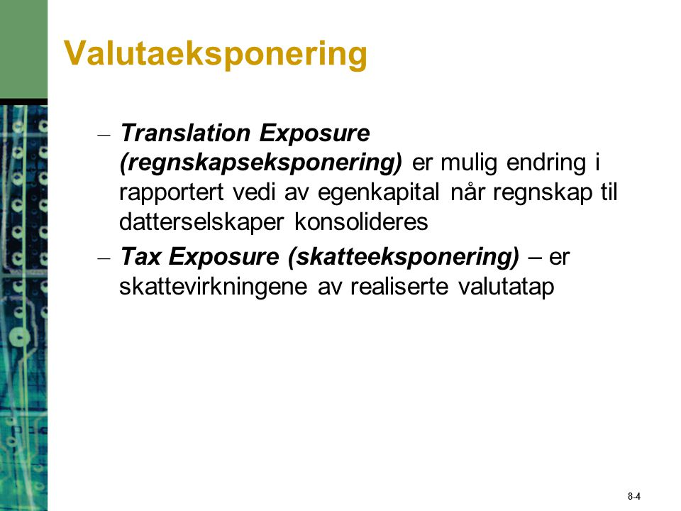 Moment in time when exchange rate changes Time Accounting exposure Changes in reported owners' equity in consolidated financial statements caused by a change in exchange rates Operating exposure Change in expected future cash flows arising from an unexpected change in exchange rates Transaction exposure Impact of settling outstanding obligations entered into before change in exchange rates but to be settled after change in exchange rates Valutaeksponering