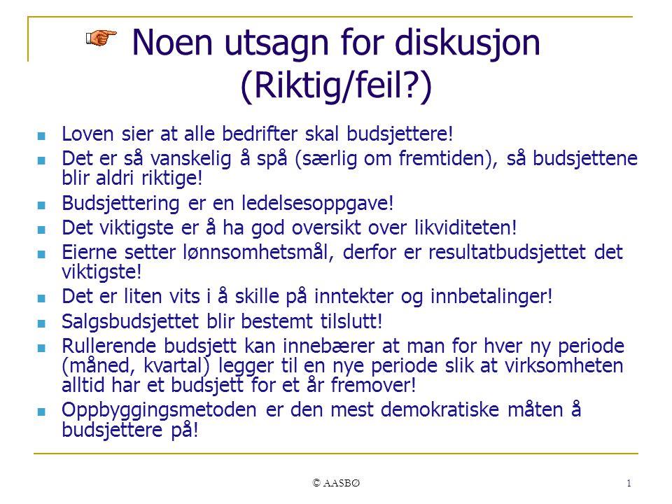 © AASBØ 1 Noen utsagn for diskusjon (Riktig/feil?) Loven sier at alle bedrifter skal budsjettere.