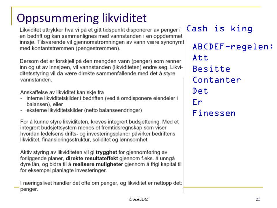 © AASBØ 23 Oppsummering likviditet Cash is king ABCDEF-regelen: Att Besitte Contanter Det Er Finessen