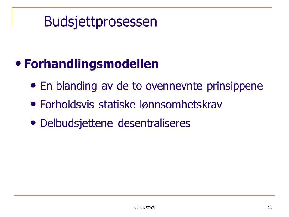 © AASBØ 26 Forhandlingsmodellen En blanding av de to ovennevnte prinsippene Forholdsvis statiske lønnsomhetskrav Delbudsjettene desentraliseres Budsjettprosessen