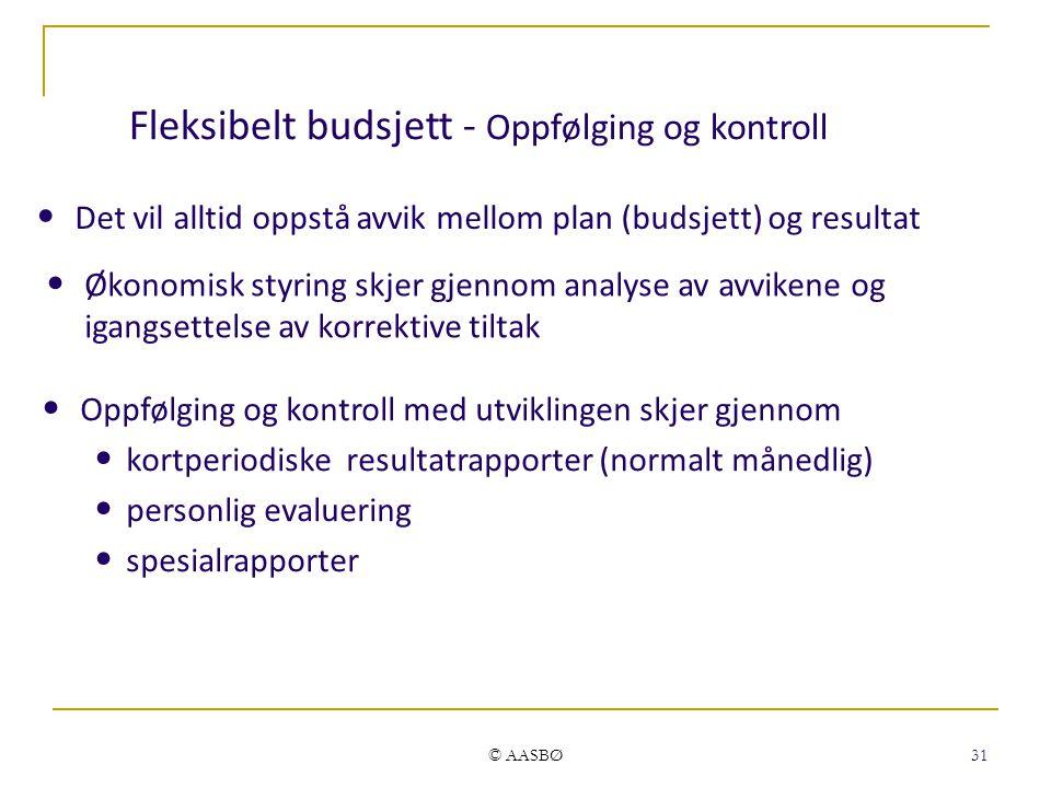 © AASBØ 31 Fleksibelt budsjett - Oppfølging og kontroll Det vil alltid oppstå avvik mellom plan (budsjett) og resultat Økonomisk styring skjer gjennom