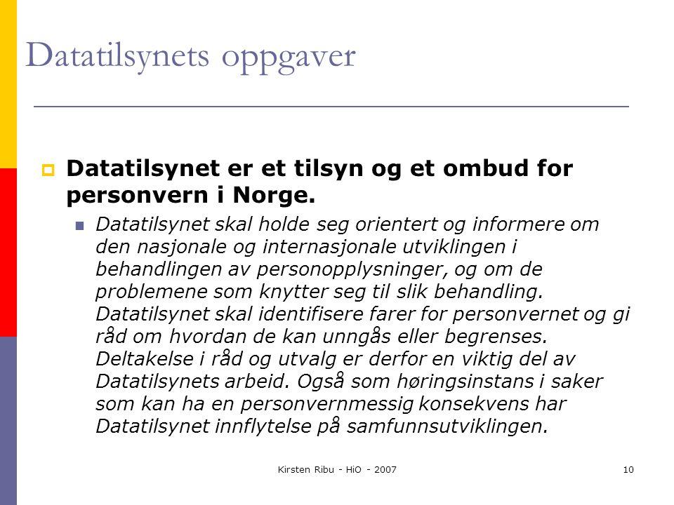 Kirsten Ribu - HiO - 200710 Datatilsynets oppgaver  Datatilsynet er et tilsyn og et ombud for personvern i Norge.