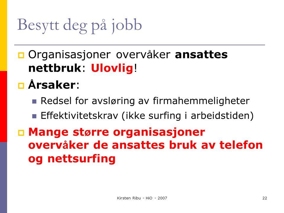Kirsten Ribu - HiO - 200722 Besytt deg på jobb  Organisasjoner overv å ker ansattes nettbruk: Ulovlig.