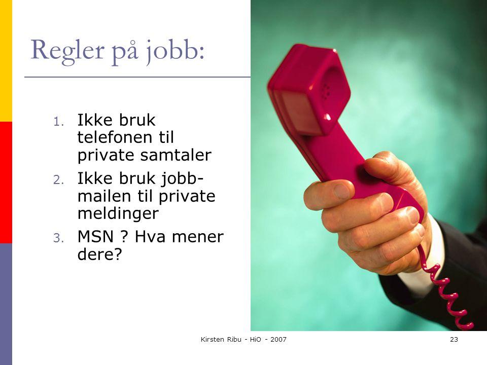 Kirsten Ribu - HiO - 200723 Regler på jobb: 1. Ikke bruk telefonen til private samtaler 2.