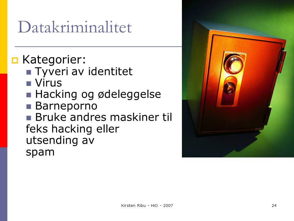 Kirsten Ribu - HiO - 200724 Datakriminalitet  Kategorier: Tyveri av identitet Virus Hacking og ødeleggelse Barneporno Bruke andres maskiner til feks hacking eller utsending av spam