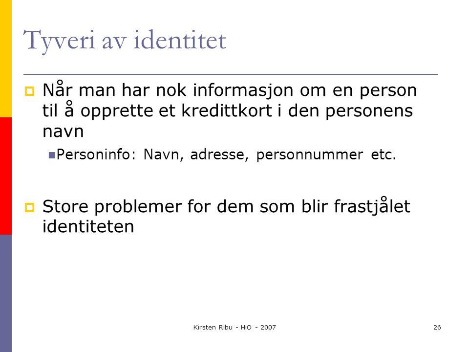 Kirsten Ribu - HiO - 200726 Tyveri av identitet  Når man har nok informasjon om en person til å opprette et kredittkort i den personens navn Personinfo: Navn, adresse, personnummer etc.