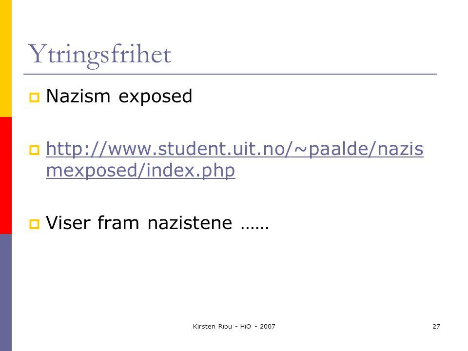 Kirsten Ribu - HiO - 200727 Ytringsfrihet  Nazism exposed  http://www.student.uit.no/~paalde/nazis mexposed/index.php http://www.student.uit.no/~paalde/nazis mexposed/index.php  Viser fram nazistene ……