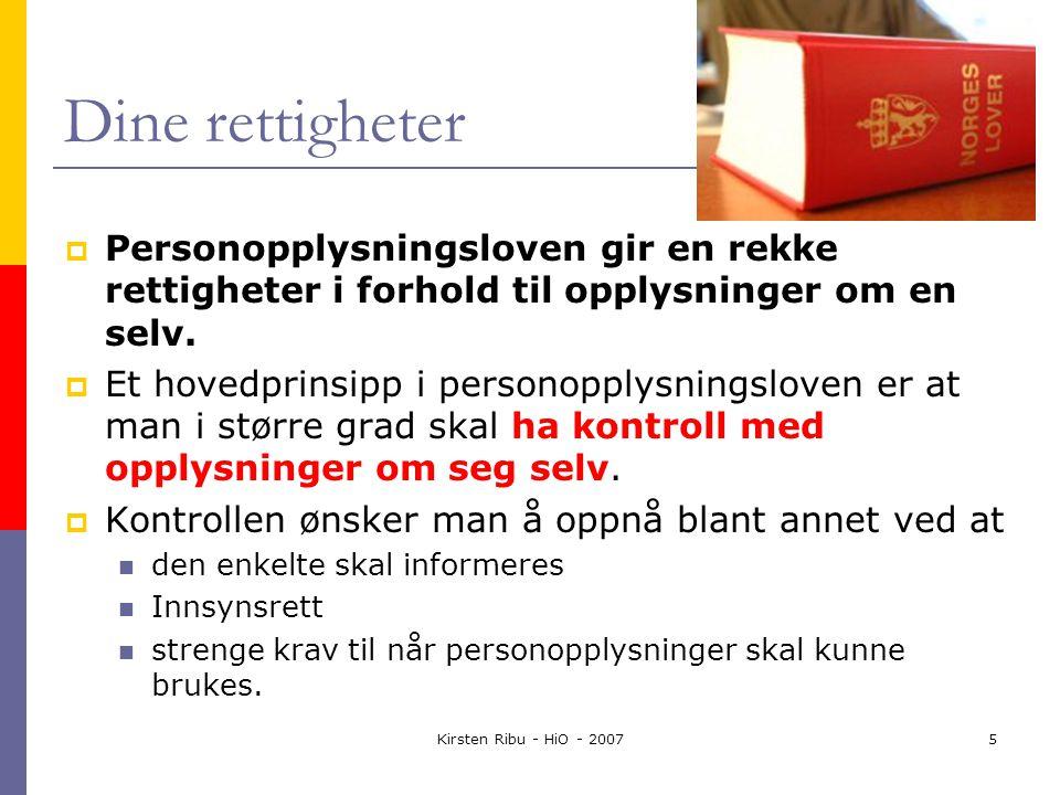 Kirsten Ribu - HiO - 20075 Dine rettigheter  Personopplysningsloven gir en rekke rettigheter i forhold til opplysninger om en selv.