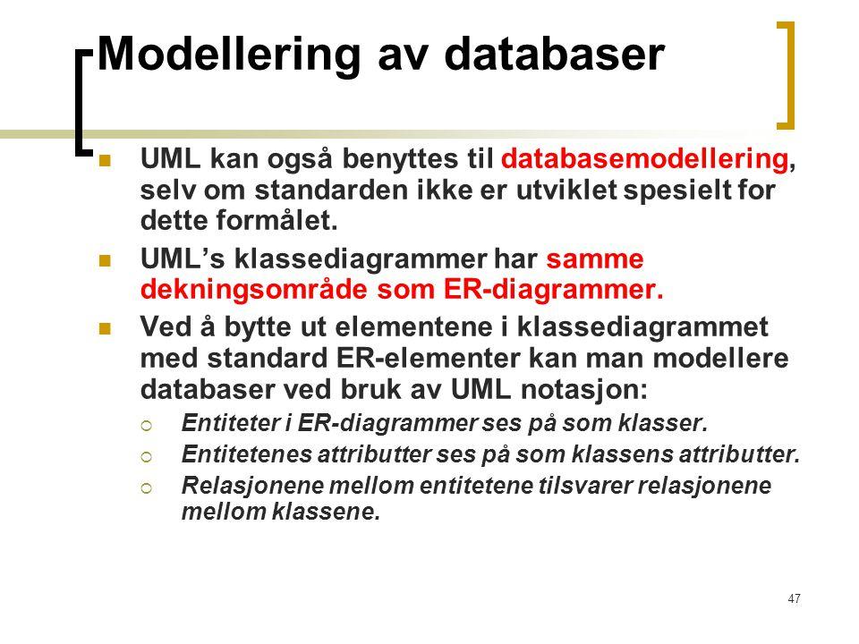 47 Modellering av databaser UML kan også benyttes til databasemodellering, selv om standarden ikke er utviklet spesielt for dette formålet. UML's klas