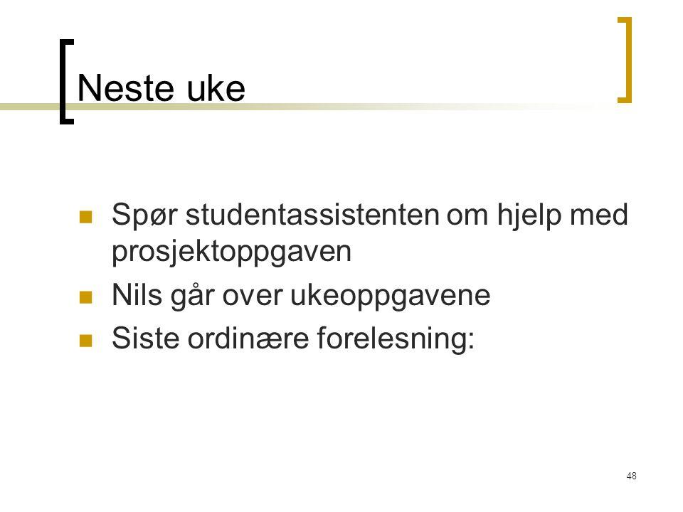 48 Neste uke Spør studentassistenten om hjelp med prosjektoppgaven Nils går over ukeoppgavene Siste ordinære forelesning: