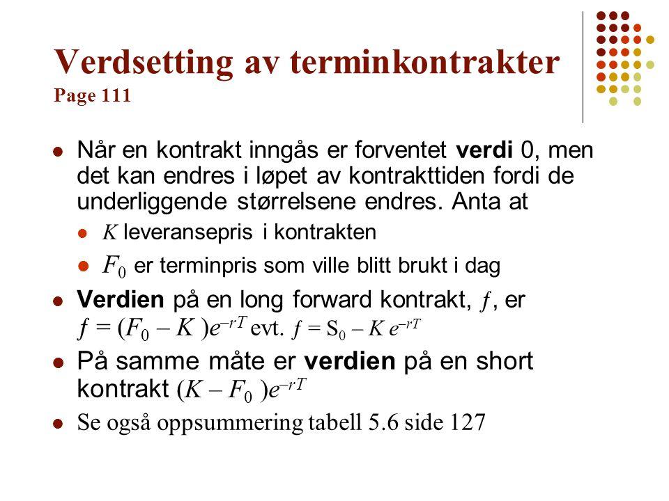 Verdsetting av terminkontrakter Page 111 Når en kontrakt inngås er forventet verdi 0, men det kan endres i løpet av kontrakttiden fordi de underliggen