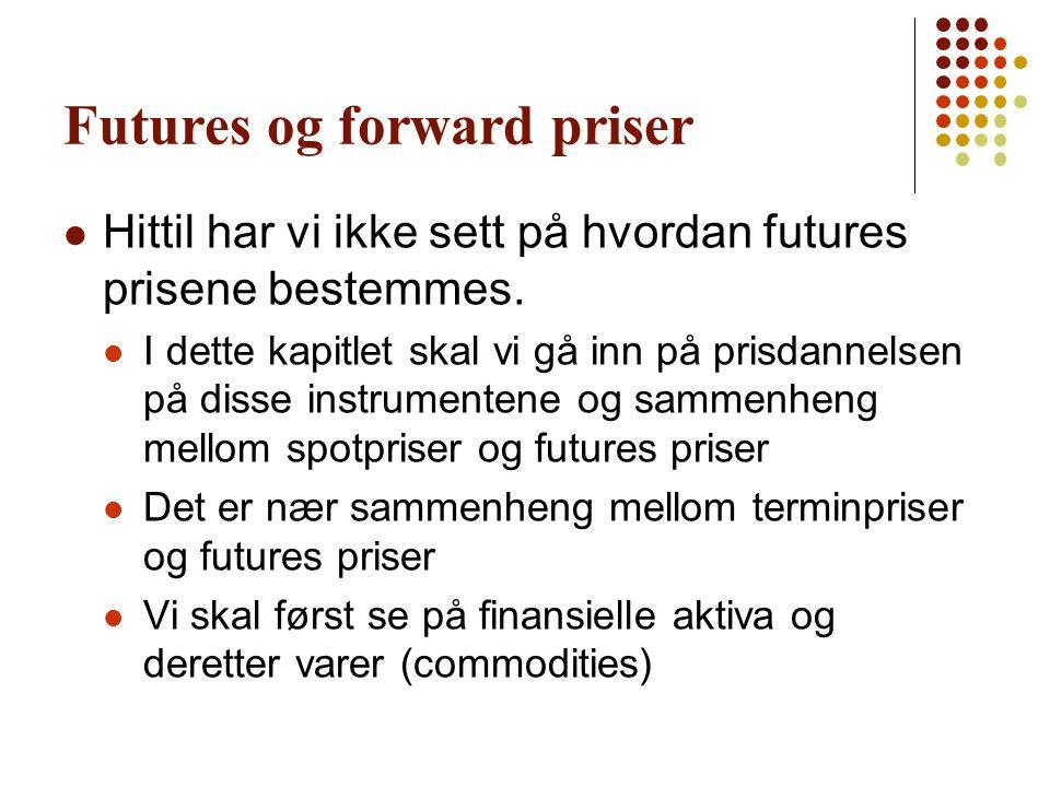 Futures og forward priser Hittil har vi ikke sett på hvordan futures prisene bestemmes. I dette kapitlet skal vi gå inn på prisdannelsen på disse inst