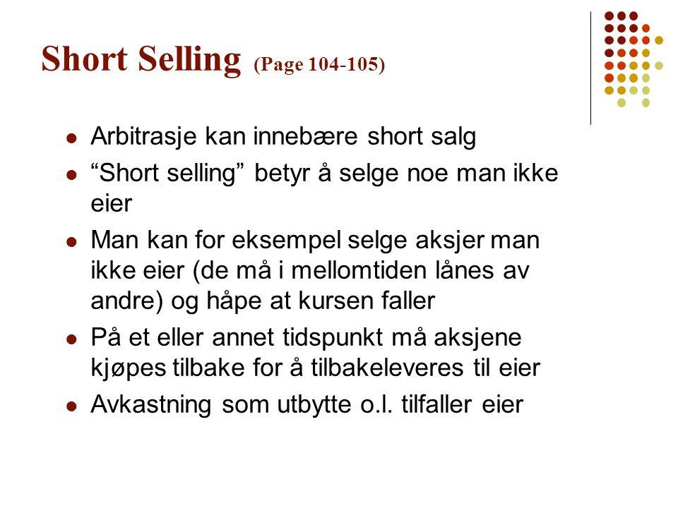 """Short Selling (Page 104-105) Arbitrasje kan innebære short salg """"Short selling"""" betyr å selge noe man ikke eier Man kan for eksempel selge aksjer man"""