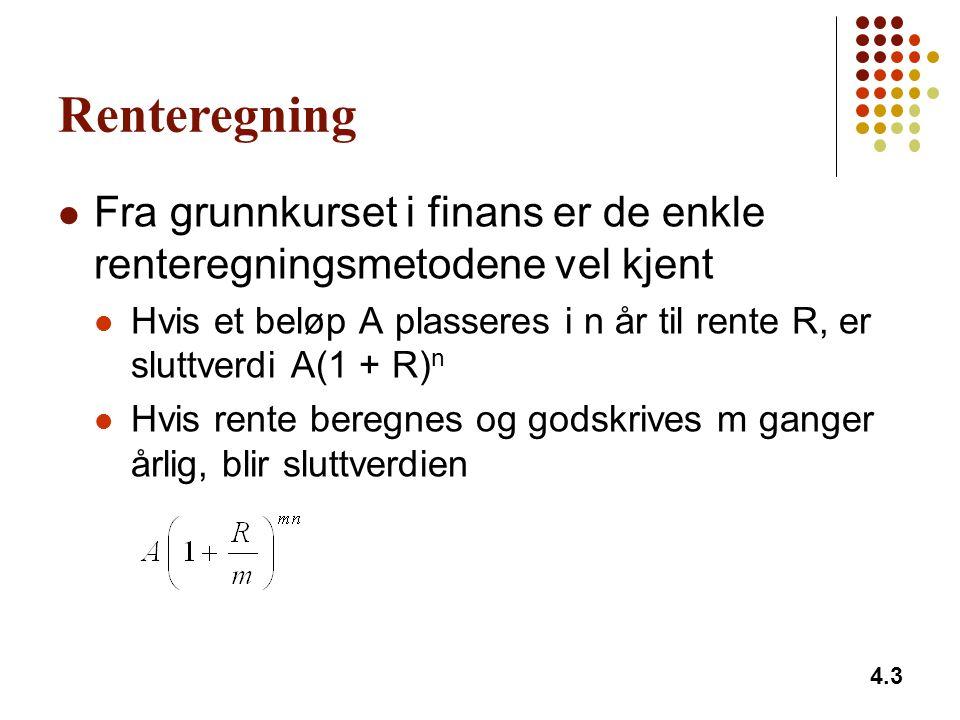 Renteregning Fra grunnkurset i finans er de enkle renteregningsmetodene vel kjent Hvis et beløp A plasseres i n år til rente R, er sluttverdi A(1 + R)