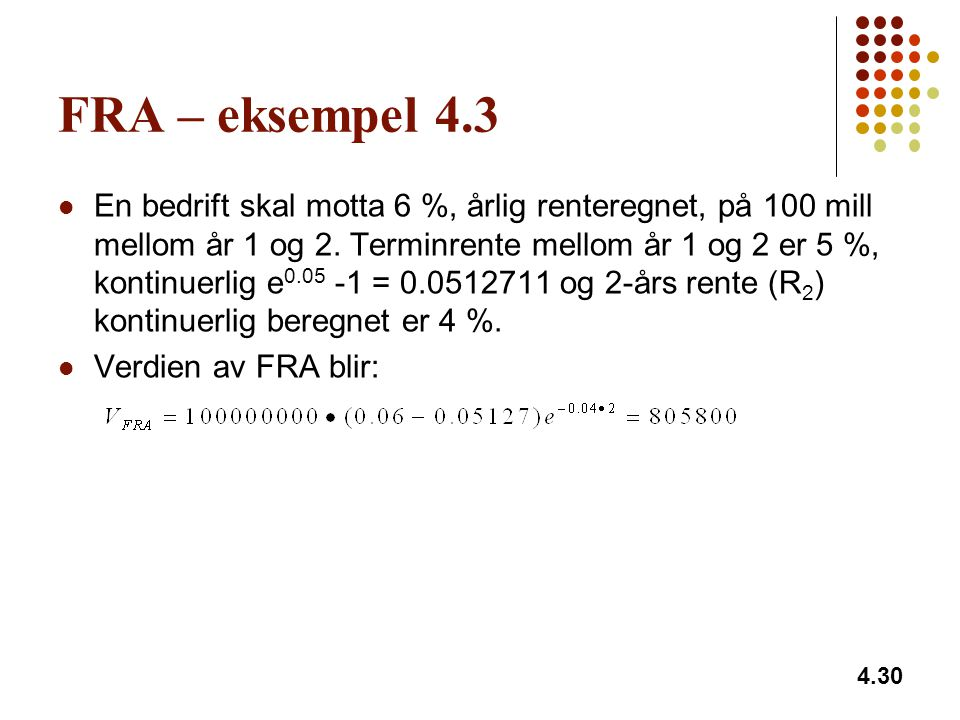 FRA – eksempel 4.3 En bedrift skal motta 6 %, årlig renteregnet, på 100 mill mellom år 1 og 2.