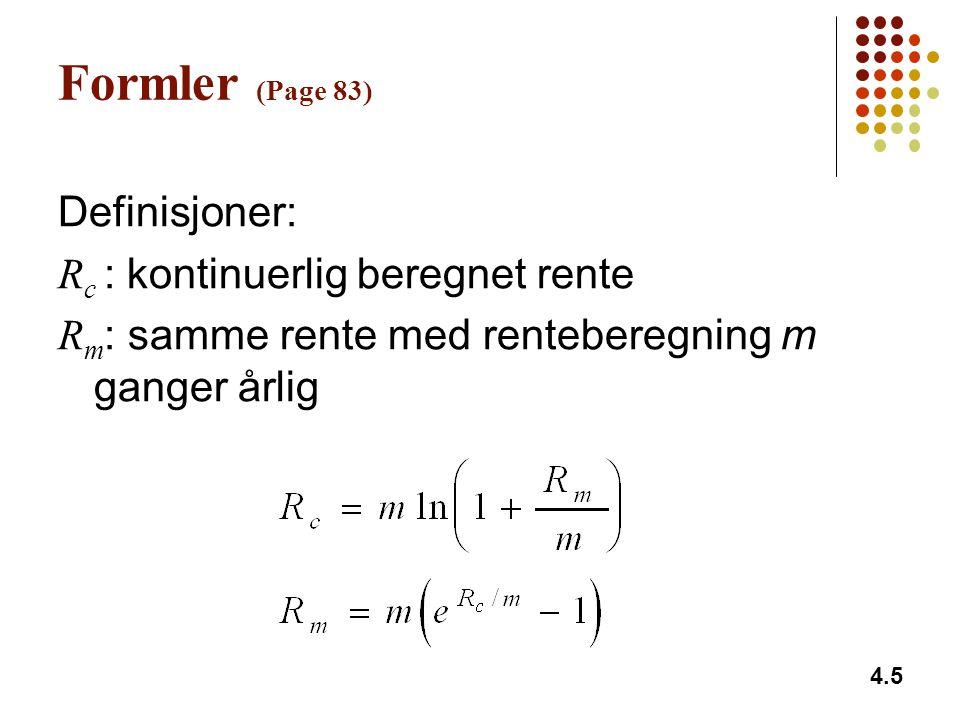4.5 Formler (Page 83) Definisjoner: R c : kontinuerlig beregnet rente R m : samme rente med renteberegning m ganger årlig