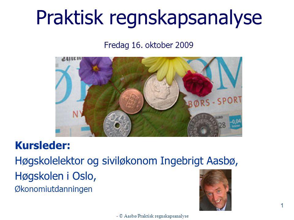 - © Aasbø/Praktisk regnskapsanalyse 1 Praktisk regnskapsanalyse Fredag 16. oktober 2009 Kursleder: Høgskolelektor og siviløkonom Ingebrigt Aasbø, Høgs