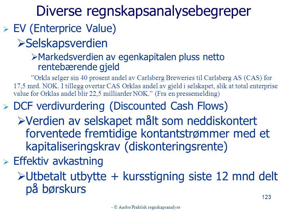 - © Aasbø/Praktisk regnskapsanalyse 123 Diverse regnskapsanalysebegreper  EV (Enterprice Value)  Selskapsverdien  Markedsverdien av egenkapitalen p