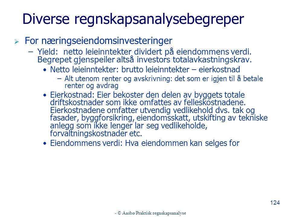 - © Aasbø/Praktisk regnskapsanalyse 124 Diverse regnskapsanalysebegreper  For næringseiendomsinvesteringer –Yield: netto leieinntekter dividert på eiendommens verdi.