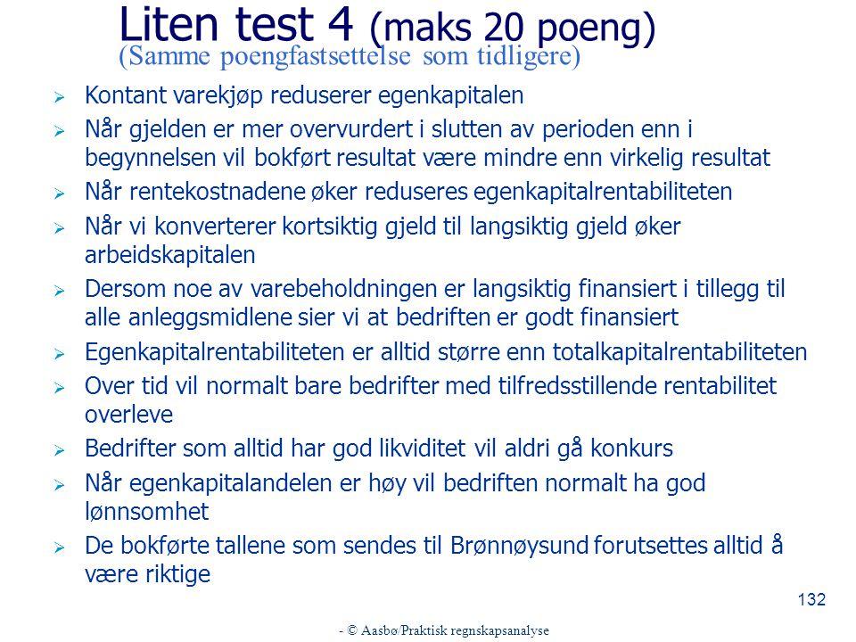 - © Aasbø/Praktisk regnskapsanalyse 132 Liten test 4 (maks 20 poeng)  Kontant varekjøp reduserer egenkapitalen  Når gjelden er mer overvurdert i slu