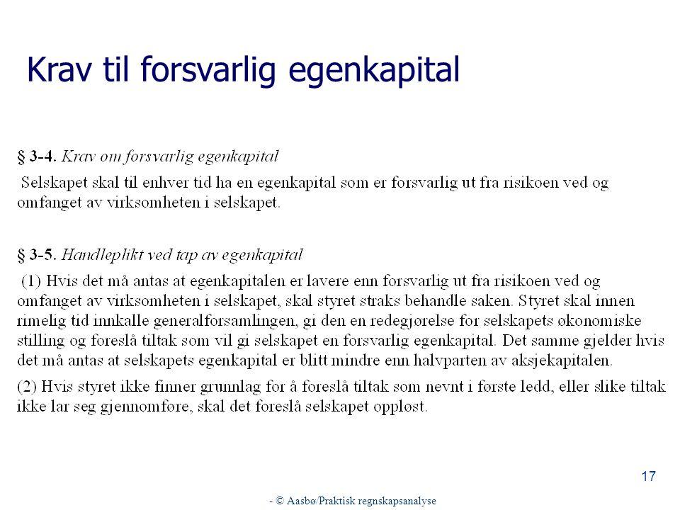 - © Aasbø/Praktisk regnskapsanalyse 17 Krav til forsvarlig egenkapital