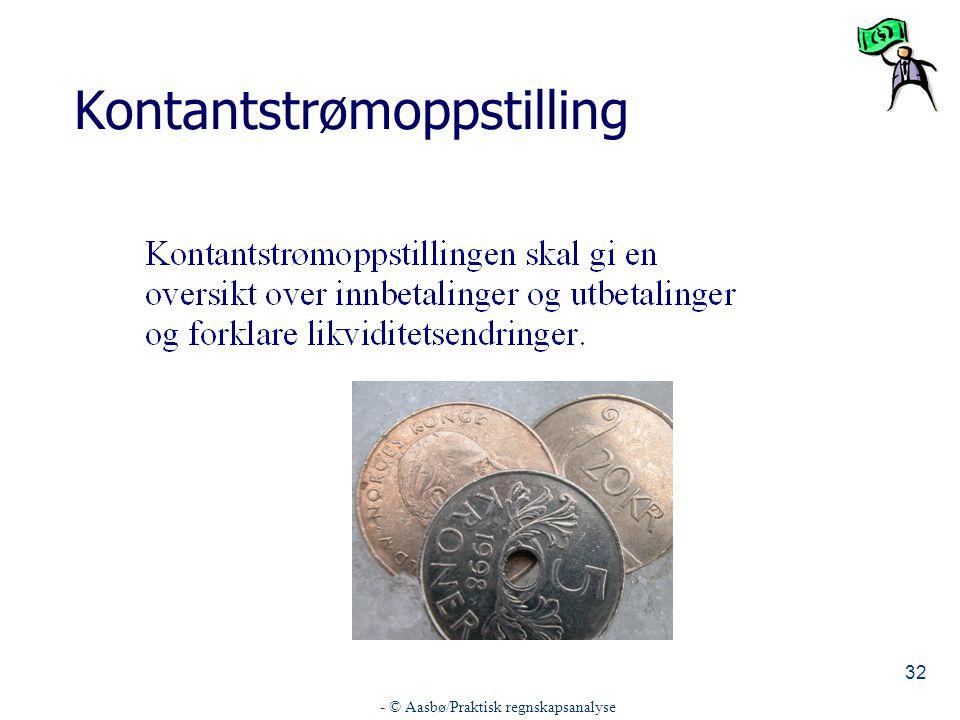 - © Aasbø/Praktisk regnskapsanalyse 32 Kontantstrømoppstilling