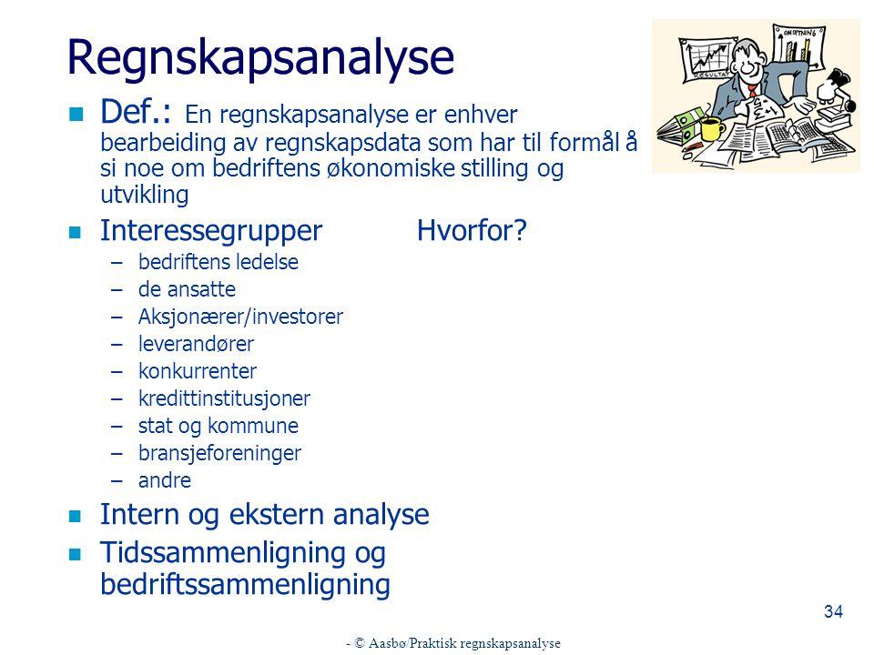 - © Aasbø/Praktisk regnskapsanalyse 34 Regnskapsanalyse n Def.: En regnskapsanalyse er enhver bearbeiding av regnskapsdata som har til formål å si noe