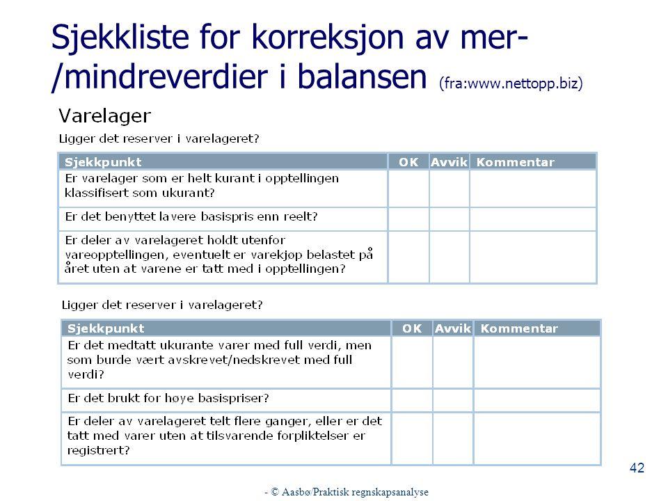 - © Aasbø/Praktisk regnskapsanalyse 42 Sjekkliste for korreksjon av mer- /mindreverdier i balansen (fra:www.nettopp.biz)