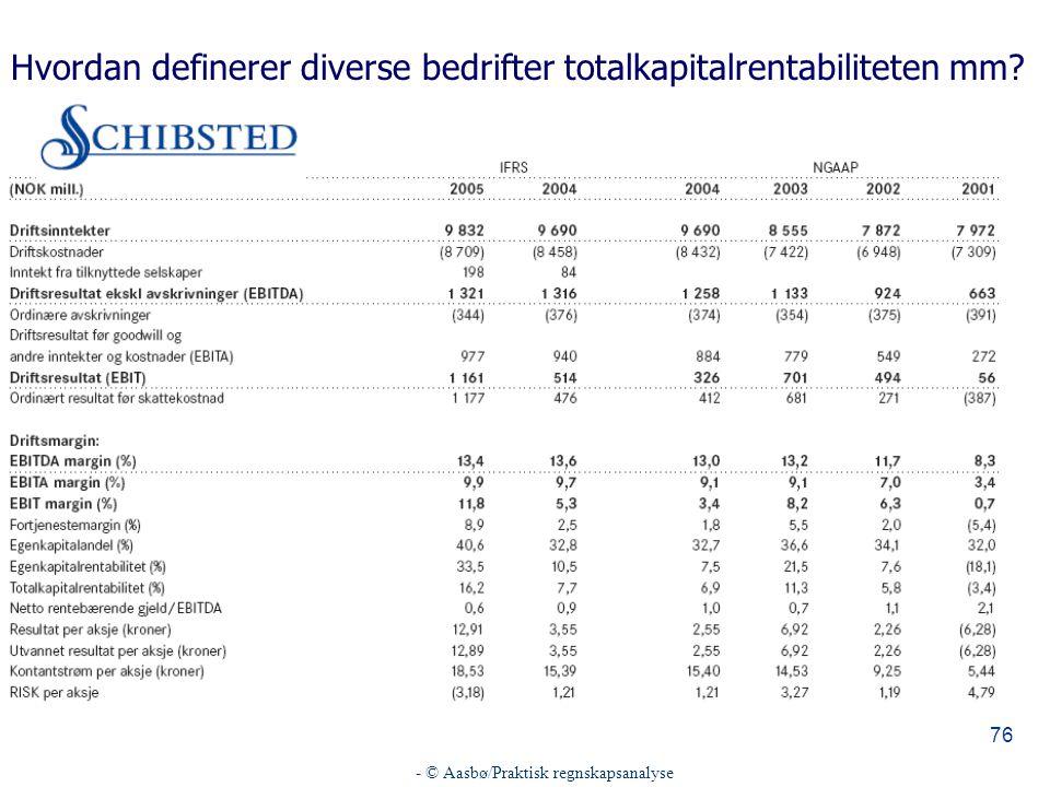 - © Aasbø/Praktisk regnskapsanalyse 76 Hvordan definerer diverse bedrifter totalkapitalrentabiliteten mm?