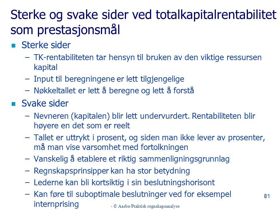 - © Aasbø/Praktisk regnskapsanalyse 81 Sterke og svake sider ved totalkapitalrentabilitet som prestasjonsmål n Sterke sider –TK-rentabiliteten tar hen