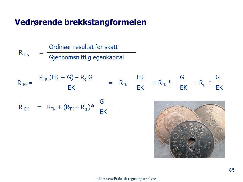 - © Aasbø/Praktisk regnskapsanalyse 85 Gjennomsnittlig egenkapital Ordinær resultat før skatt =R EK EK G - R g EK G + R TK *R TK EK = R TK (EK + G) –