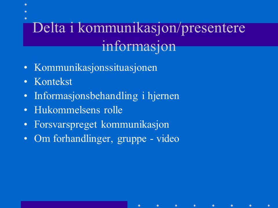 Delta i kommunikasjon/presentere informasjon Kommunikasjonssituasjonen Kontekst Informasjonsbehandling i hjernen Hukommelsens rolle Forsvarspreget kom