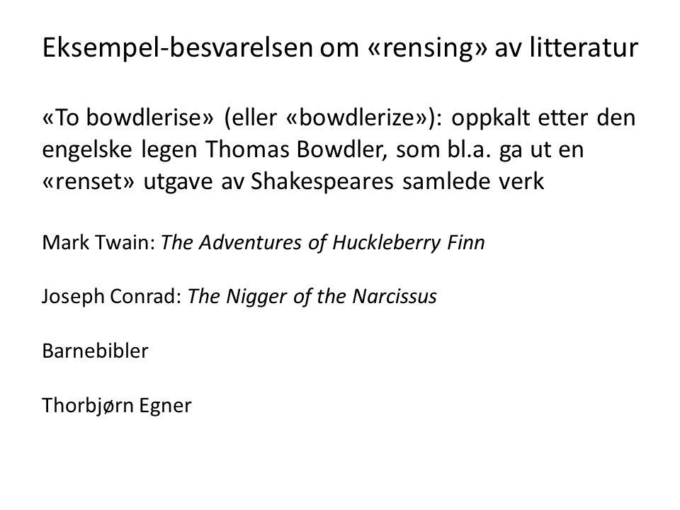 Eksempel-besvarelsen om «rensing» av litteratur «To bowdlerise» (eller «bowdlerize»): oppkalt etter den engelske legen Thomas Bowdler, som bl.a. ga ut