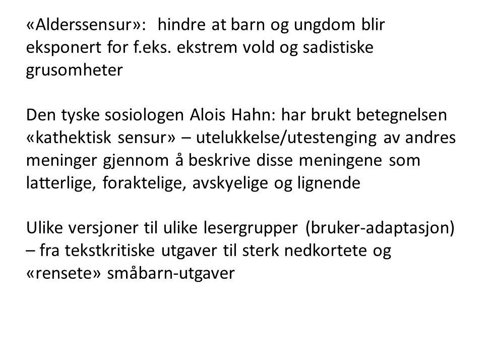 «Alderssensur»: hindre at barn og ungdom blir eksponert for f.eks. ekstrem vold og sadistiske grusomheter Den tyske sosiologen Alois Hahn: har brukt b