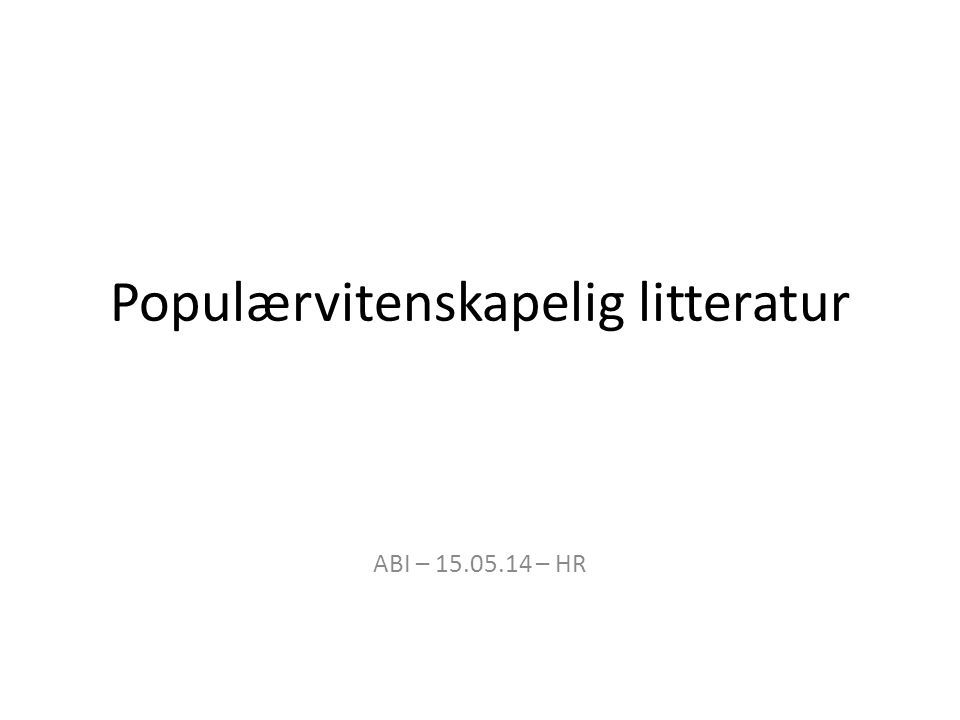 Populærvitenskapelig litteratur ABI – 15.05.14 – HR
