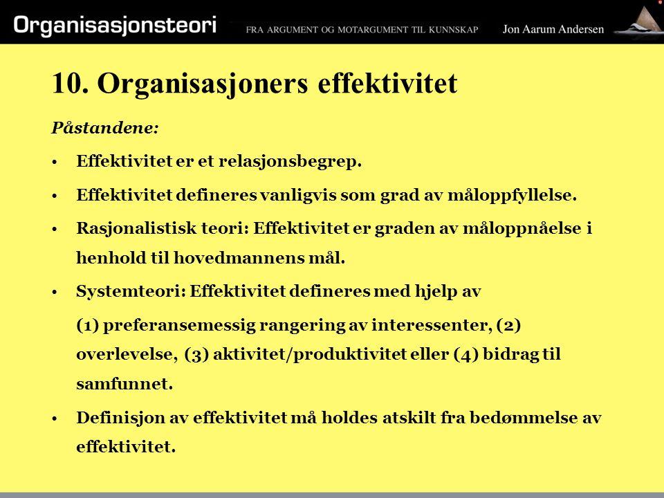 10. Organisasjoners effektivitet Påstandene: Effektivitet er et relasjonsbegrep. Effektivitet defineres vanligvis som grad av måloppfyllelse. Rasjonal