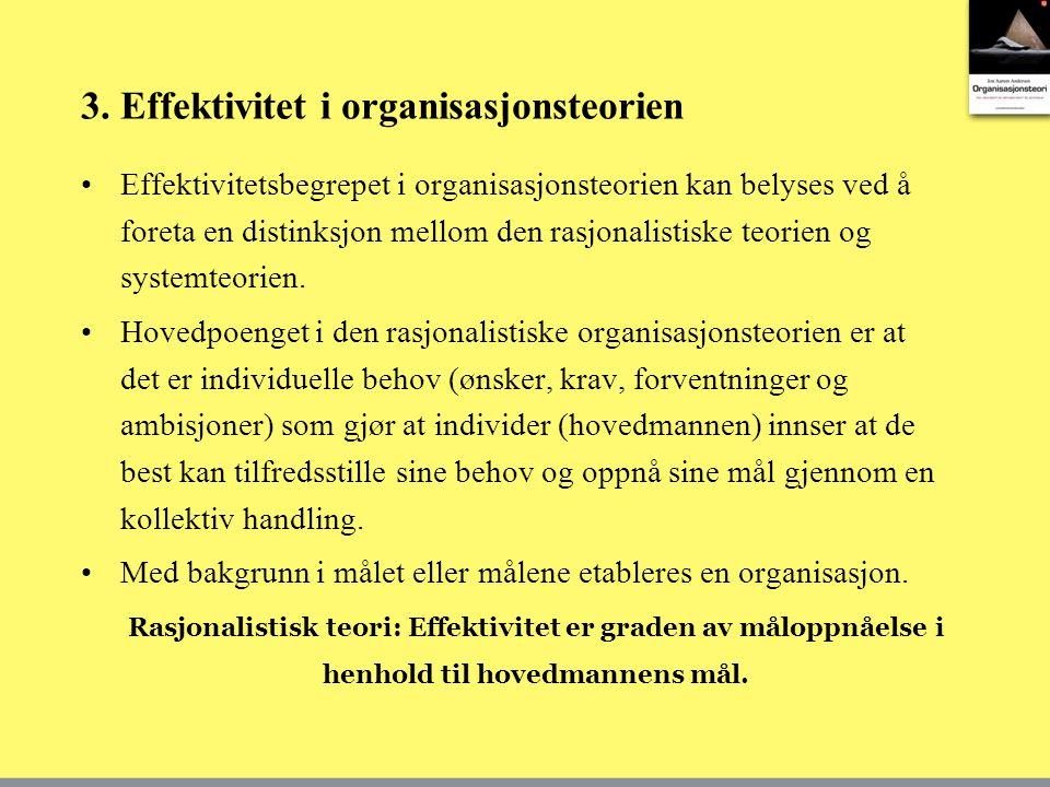 3. Effektivitet i organisasjonsteorien Effektivitetsbegrepet i organisasjonsteorien kan belyses ved å foreta en distinksjon mellom den rasjonalistiske