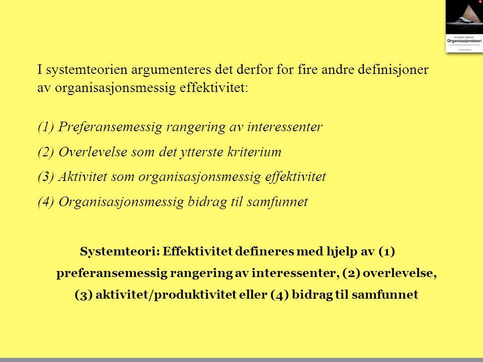 (1) Preferansemessig rangering av interessenter (2) Overlevelse som det ytterste kriterium (3) Aktivitet som organisasjonsmessig effektivitet (4) Organisasjonsmessig bidrag til samfunnet Systemteori: Effektivitet defineres med hjelp av (1) preferansemessig rangering av interessenter, (2) overlevelse, (3) aktivitet/produktivitet eller (4) bidrag til samfunnet I systemteorien argumenteres det derfor for fire andre definisjoner av organisasjonsmessig effektivitet: