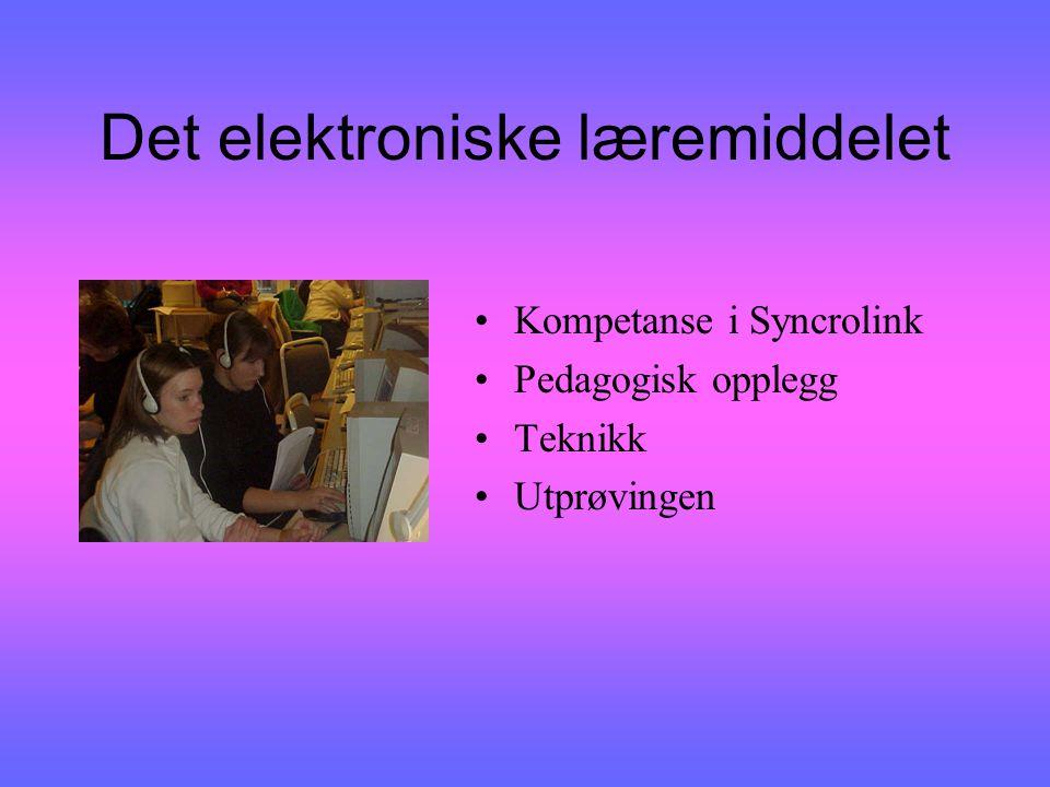 Det elektroniske læremiddelet Kompetanse i Syncrolink Pedagogisk opplegg Teknikk Utprøvingen