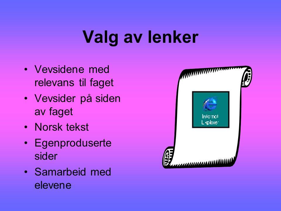 Valg av lenker Vevsidene med relevans til faget Vevsider på siden av faget Norsk tekst Egenproduserte sider Samarbeid med elevene