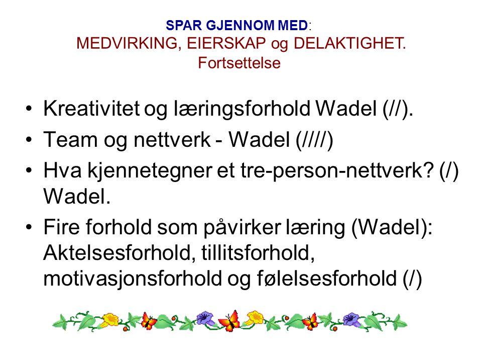Kreativitet og læringsforhold Wadel (//). Team og nettverk - Wadel (////) Hva kjennetegner et tre-person-nettverk? (/) Wadel. Fire forhold som påvirke