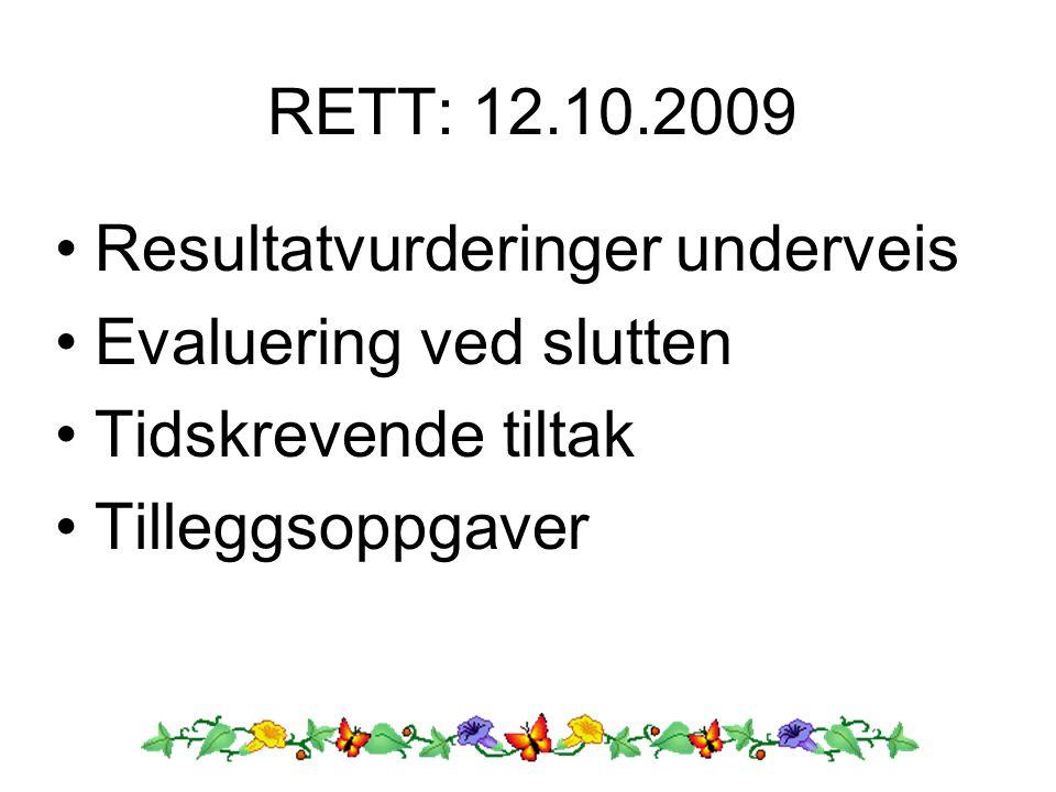 RETT: 12.10.2009 Resultatvurderinger underveis Evaluering ved slutten Tidskrevende tiltak Tilleggsoppgaver