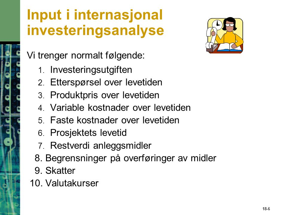 Input i internasjonal investeringsanalyse Vi trenger normalt følgende: 1.