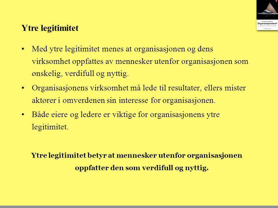 Ytre legitimitet Med ytre legitimitet menes at organisasjonen og dens virksomhet oppfattes av mennesker utenfor organisasjonen som ønskelig, verdifull og nyttig.