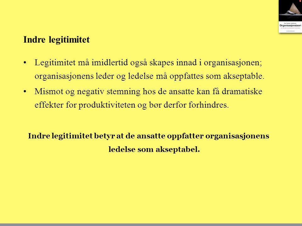 Indre legitimitet Legitimitet må imidlertid også skapes innad i organisasjonen; organisasjonens leder og ledelse må oppfattes som akseptable.