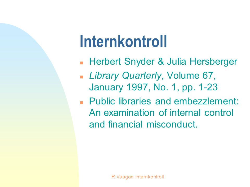 R.Vaagan: internkontroll Internkontroll n Herbert Snyder & Julia Hersberger n Library Quarterly, Volume 67, January 1997, No. 1, pp. 1-23 n Public lib