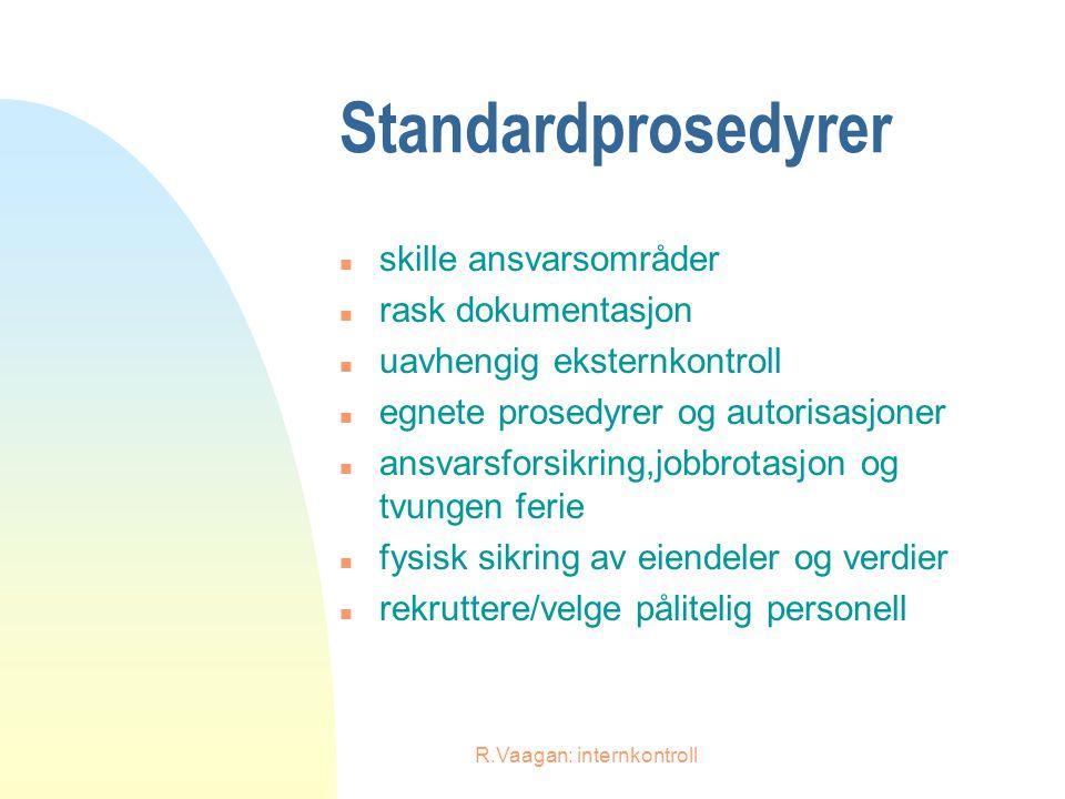 R.Vaagan: internkontroll Standardprosedyrer n skille ansvarsområder n rask dokumentasjon n uavhengig eksternkontroll n egnete prosedyrer og autorisasj